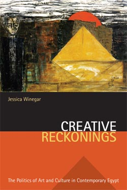 Jessica Winegar | Creative Reckonings: The Politics of Art and Culture in Contemporary Egypt